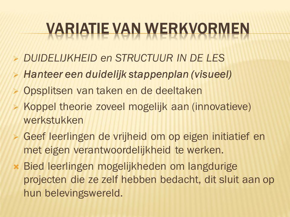  DUIDELIJKHEID en STRUCTUUR IN DE LES  Hanteer een duidelijk stappenplan (visueel)  Opsplitsen van taken en de deeltaken  Koppel theorie zoveel mo