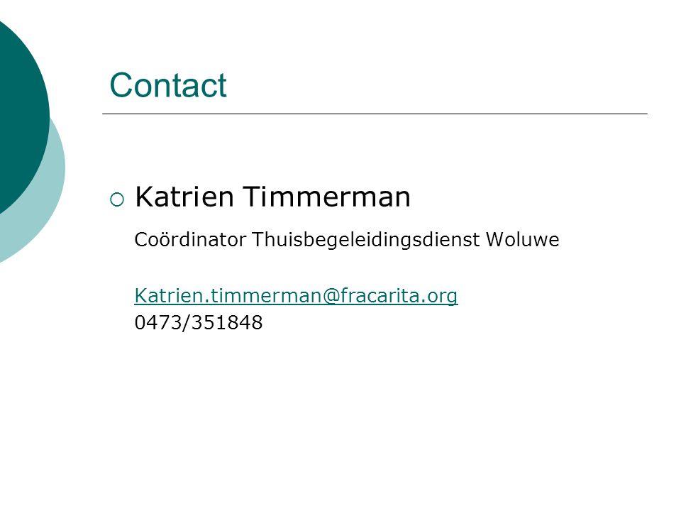 Contact  Katrien Timmerman Coördinator Thuisbegeleidingsdienst Woluwe Katrien.timmerman@fracarita.org 0473/351848