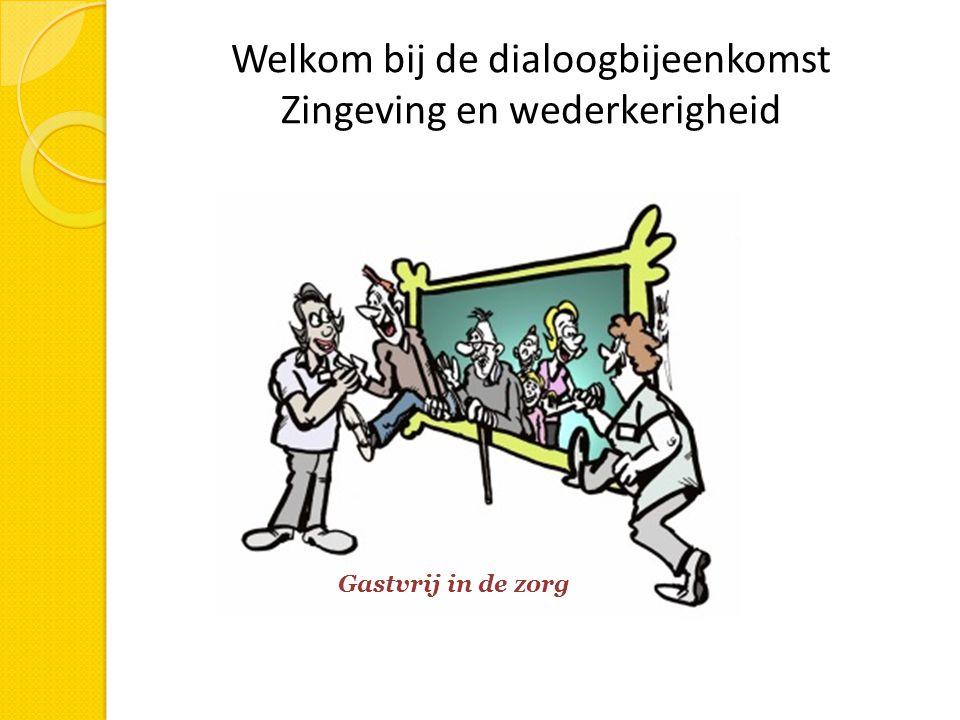 Welkom bij de dialoogbijeenkomst Zingeving en wederkerigheid Gastvrij in de zorg
