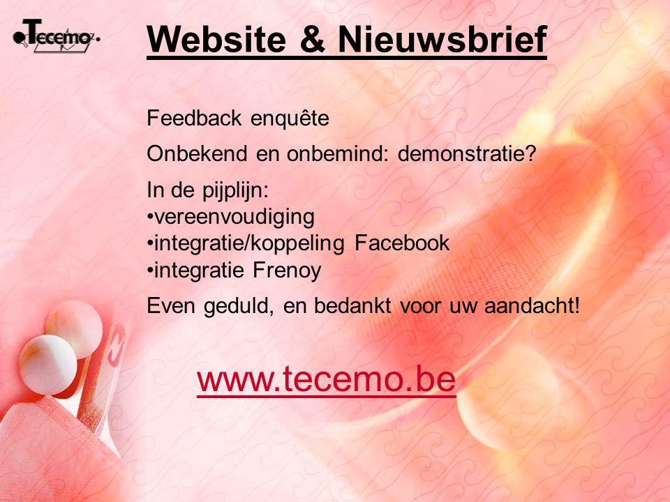 Website & Nieuwsbrief www.tecemo.be Feedback enquête Onbekend en onbemind: demonstratie? In de pijplijn: vereenvoudiging integratie/koppeling Facebook