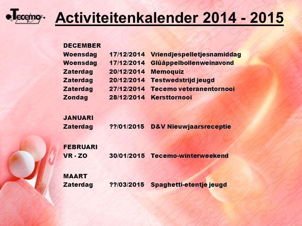 Activiteitenkalender 2014 - 2015 DECEMBER Woensdag17/12/2014Vriendjespelletjesnamiddag Woensdag17/12/2014Glûâppelbollenweinavond Zaterdag20/12/2014Mem