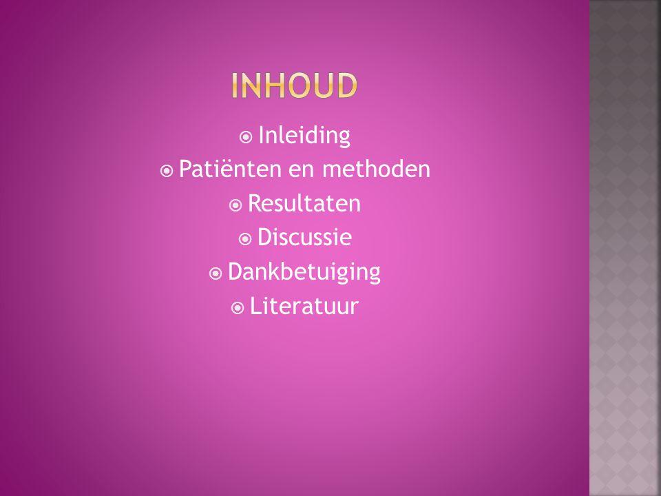  Inleiding  Patiënten en methoden  Resultaten  Discussie  Dankbetuiging  Literatuur