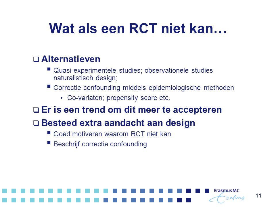 Wat als een RCT niet kan…  Alternatieven  Quasi-experimentele studies; observationele studies naturalistisch design;  Correctie confounding middels