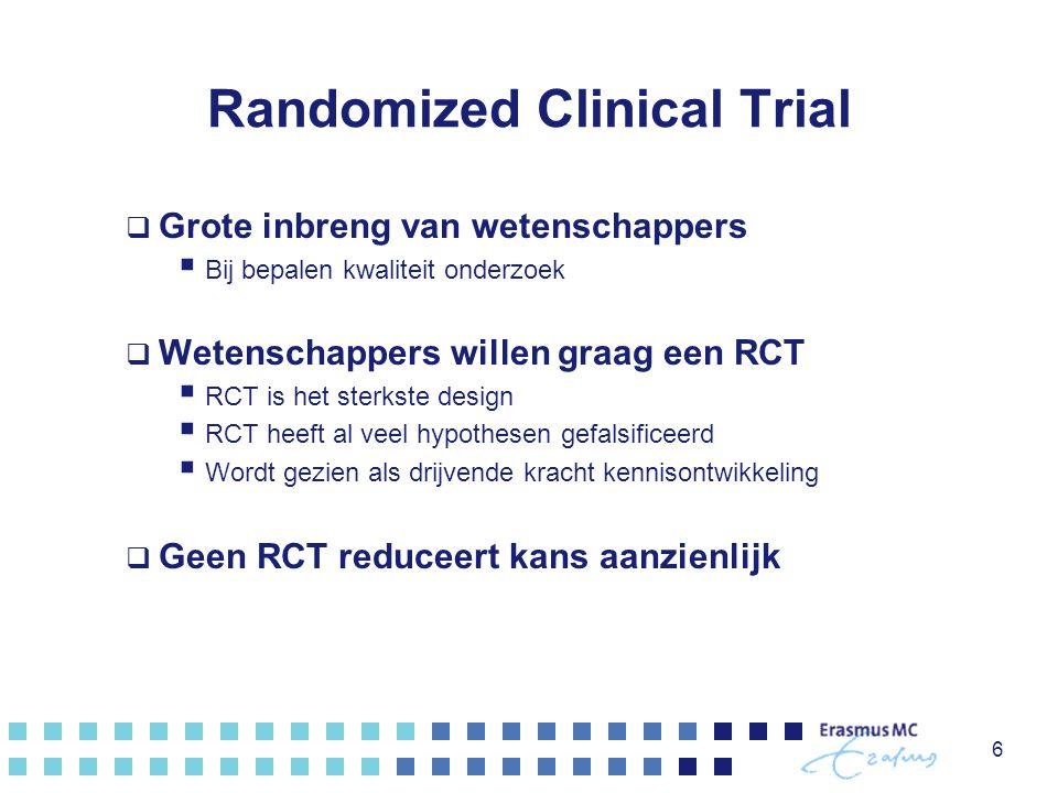 Randomized Clinical Trial  Grote inbreng van wetenschappers  Bij bepalen kwaliteit onderzoek  Wetenschappers willen graag een RCT  RCT is het ster