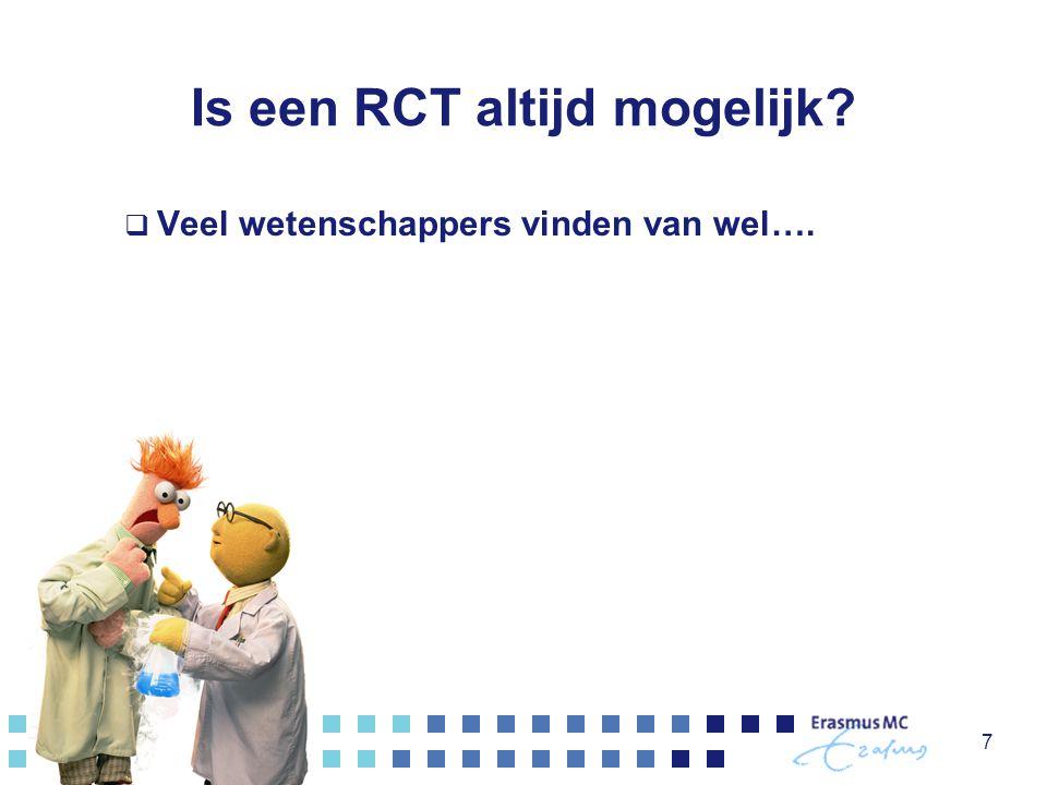 Is een RCT altijd mogelijk  Veel wetenschappers vinden van wel…. 7