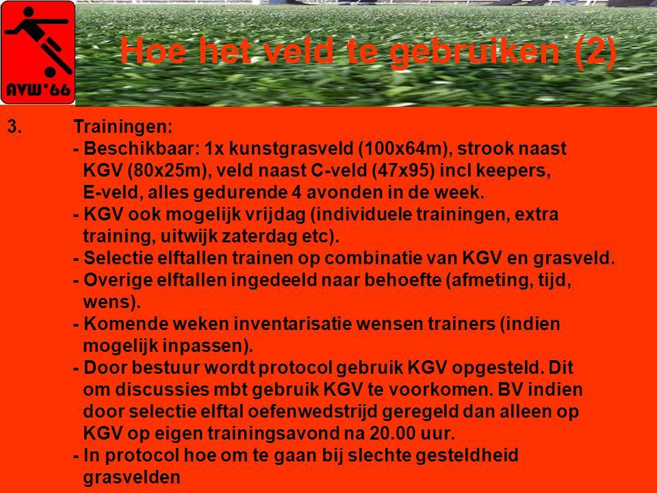 Hoe het veld te gebruiken (2) 3.Trainingen: - Beschikbaar: 1x kunstgrasveld (100x64m), strook naast KGV (80x25m), veld naast C-veld (47x95) incl keepers, E-veld, alles gedurende 4 avonden in de week.