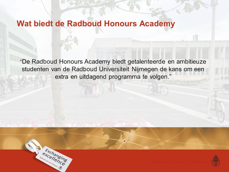 """Wat biedt de Radboud Honours Academy """" De Radboud Honours Academy biedt getalenteerde en ambitieuze studenten van de Radboud Universiteit Nijmegen de"""