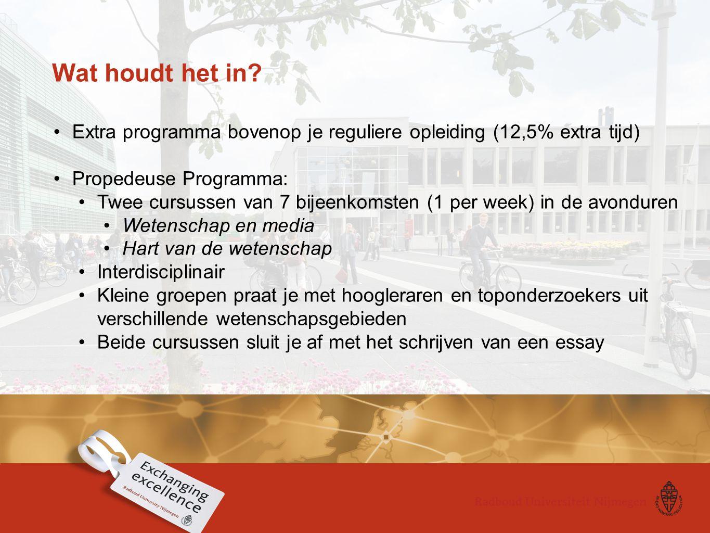 Wat houdt het in? Extra programma bovenop je reguliere opleiding (12,5% extra tijd) Propedeuse Programma: Twee cursussen van 7 bijeenkomsten (1 per we