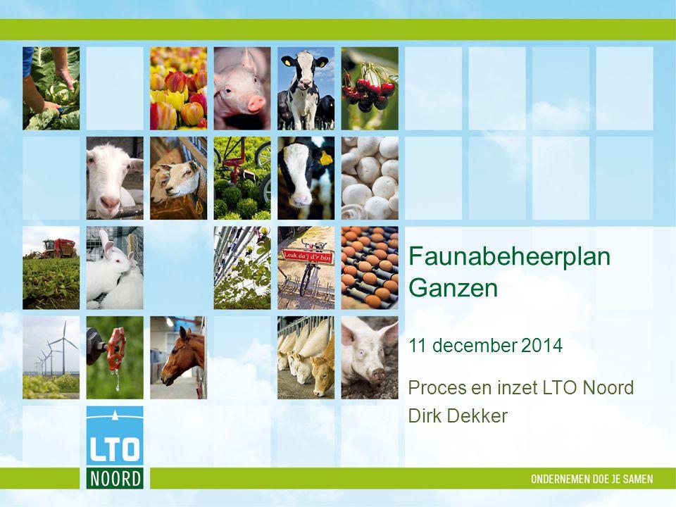 Faunabeheerplan Ganzen 11 december 2014 Proces en inzet LTO Noord Dirk Dekker