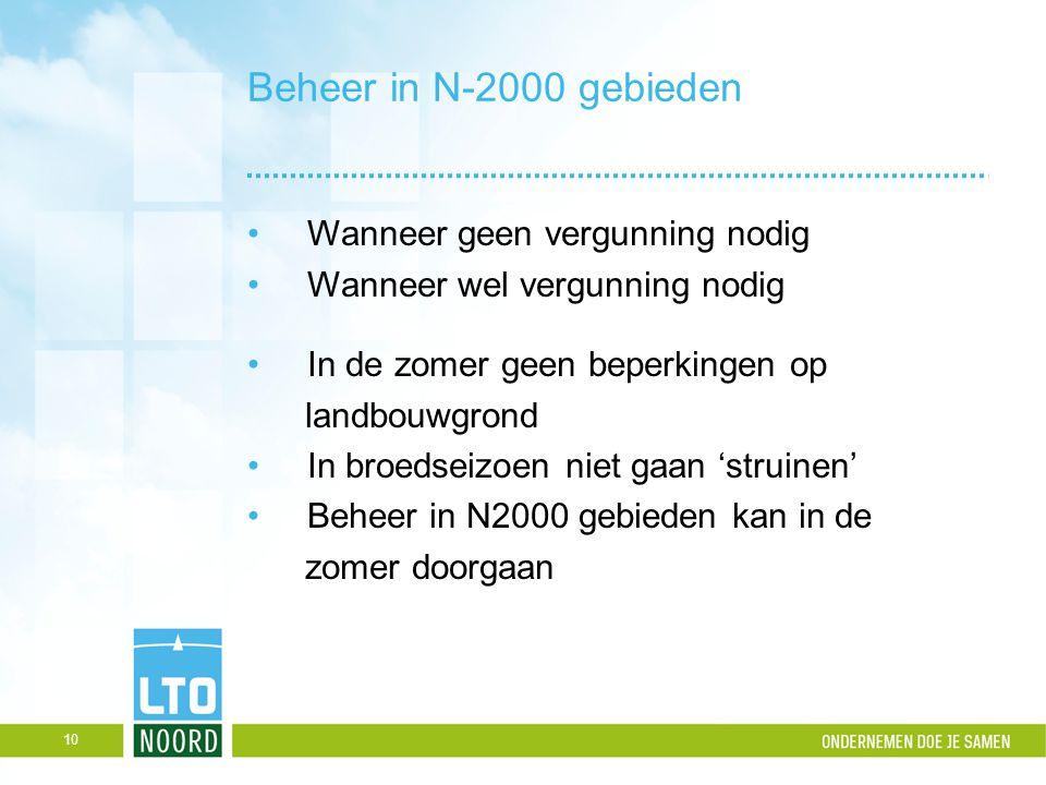 Beheer in N-2000 gebieden Wanneer geen vergunning nodig Wanneer wel vergunning nodig In de zomer geen beperkingen op landbouwgrond In broedseizoen nie