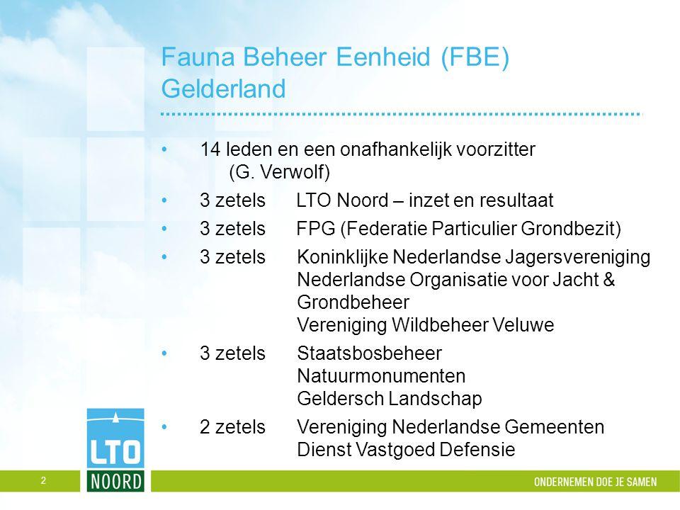 Fauna Beheer Eenheid (FBE) Gelderland 14 leden en een onafhankelijk voorzitter (G. Verwolf) 3 zetels LTO Noord – inzet en resultaat 3 zetels FPG (Fede