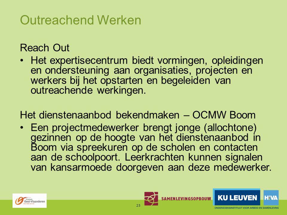 Outreachend Werken Reach Out Het expertisecentrum biedt vormingen, opleidingen en ondersteuning aan organisaties, projecten en werkers bij het opstarten en begeleiden van outreachende werkingen.