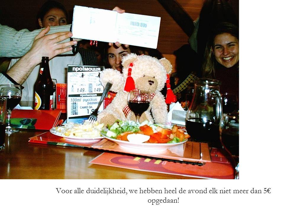 Voor alle duidelijkheid, we hebben heel de avond elk niet meer dan 5€ opgedaan!