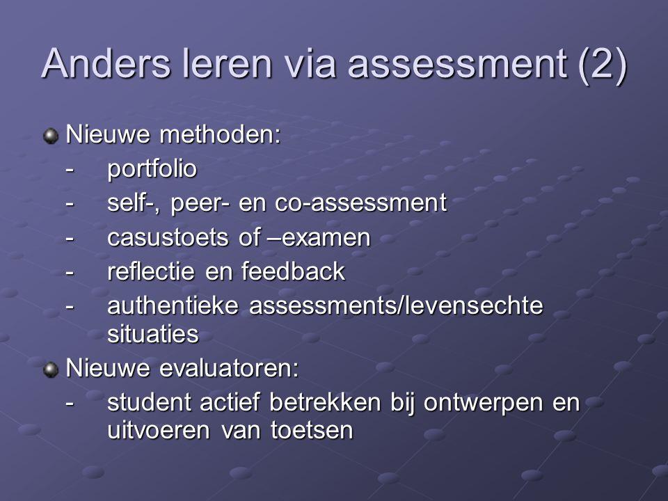 Anders leren via assessment (2) Nieuwe methoden: -portfolio -self-, peer- en co-assessment -casustoets of –examen -reflectie en feedback -authentieke