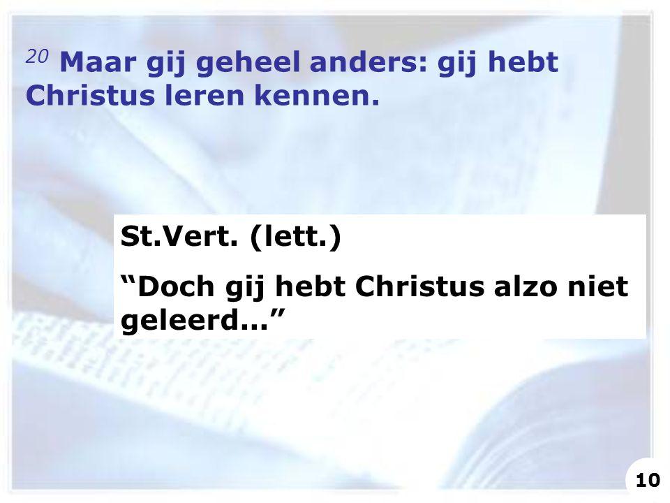 """20 Maar gij geheel anders: gij hebt Christus leren kennen. St.Vert. (lett.) """"Doch gij hebt Christus alzo niet geleerd..."""" 10"""