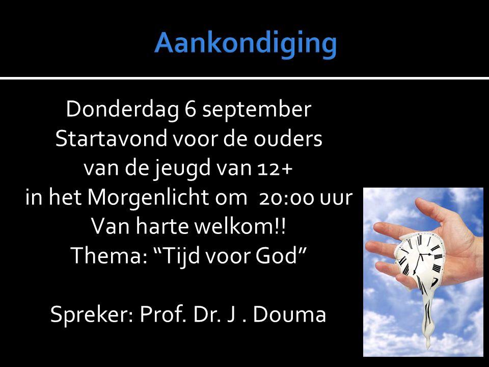 """Donderdag 6 september Startavond voor de ouders van de jeugd van 12+ in het Morgenlicht om 20:00 uur Van harte welkom!! Thema: """"Tijd voor God"""" Spreker"""