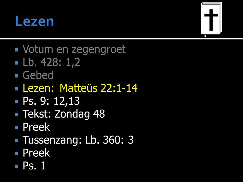  Votum en zegengroet  Lb. 428: 1,2  Gebed  Lezen:Matteüs 22:1-14  Ps.