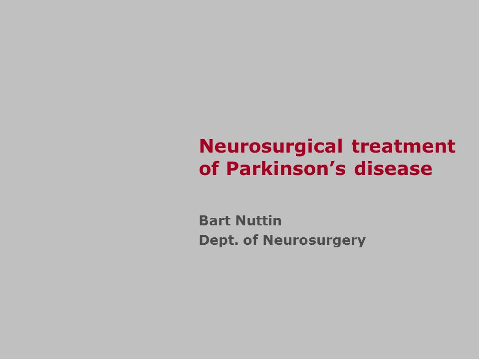 Surgical treatment of the parkinsonian patient Lesion : Vim, GPi Electrical stimulation Transplant : experimental Gene therapy : future