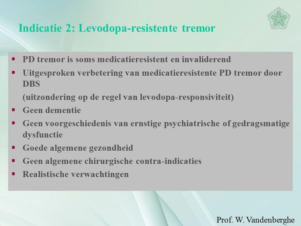 Indicatie 2: Levodopa-resistente tremor  PD tremor is soms medicatieresistent en invaliderend  Uitgesproken verbetering van medicatieresistente PD t