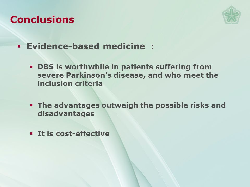 Conclusions  Evidence-based medicine :  DBS is worthwhile in patients suffering from severe Parkinson's disease, and who meet the inclusion criteria