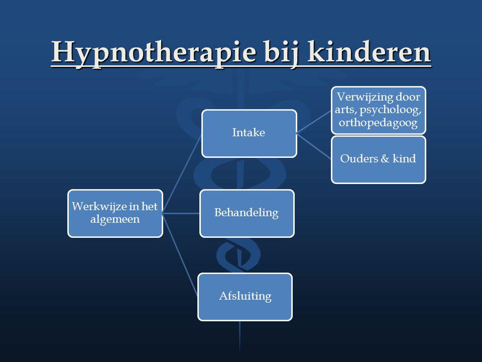 Hypnotherapie bij kinderen Werkwijze in het algemeen Intake Verwijzing door arts, psycholoog, orthopedagoog Ouders & kindBehandelingAfsluiting