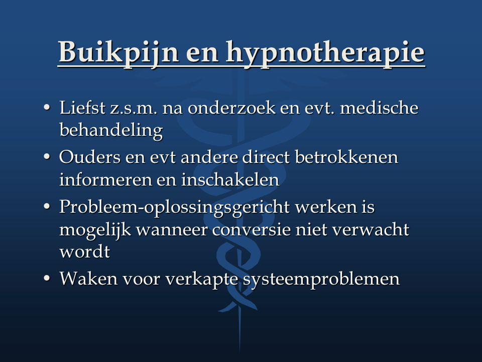 Buikpijn en hypnotherapie Liefst z.s.m. na onderzoek en evt. medische behandelingLiefst z.s.m. na onderzoek en evt. medische behandeling Ouders en evt