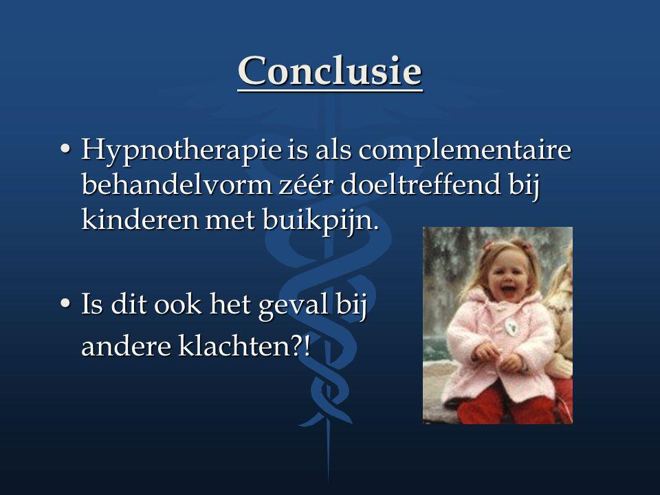 Conclusie Hypnotherapie is als complementaire behandelvorm zéér doeltreffend bij kinderen met buikpijn.Hypnotherapie is als complementaire behandelvor