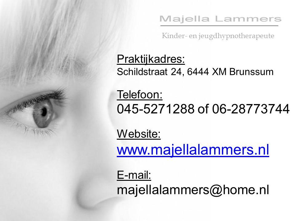 Kinder- en jeugdhypnotherapeute Praktijkadres: Schildstraat 24, 6444 XM Brunssum Telefoon: 045-5271288 of 06-28773744 Website: www.majellalammers.nl E
