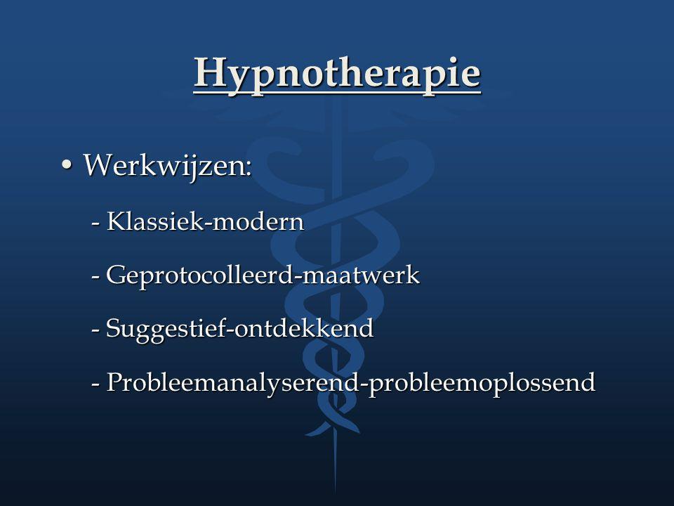 Hypnotherapie Werkwijzen:Werkwijzen: - Klassiek-modern - Geprotocolleerd-maatwerk - Suggestief-ontdekkend - Probleemanalyserend-probleemoplossend