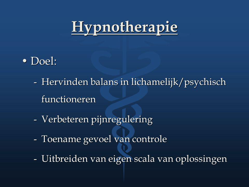 Hypnotherapie Doel:Doel: -Hervinden balans in lichamelijk/psychisch functioneren -Verbeteren pijnregulering -Toename gevoel van controle -Uitbreiden v