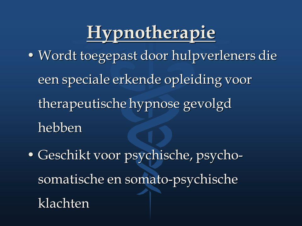 Hypnotherapie Wordt toegepast door hulpverleners die een speciale erkende opleiding voor therapeutische hypnose gevolgd hebbenWordt toegepast door hul
