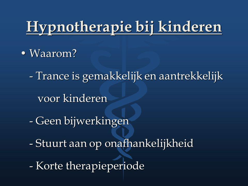 Hypnotherapie bij kinderen Waarom?Waarom? - Trance is gemakkelijk en aantrekkelijk voor kinderen voor kinderen - Geen bijwerkingen - Stuurt aan op ona