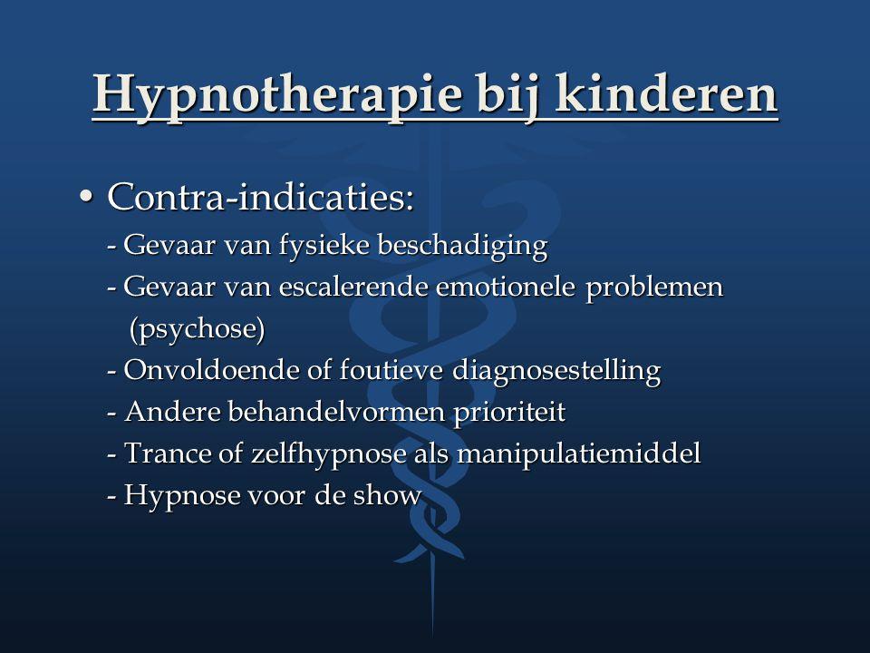 Hypnotherapie bij kinderen Contra-indicaties:Contra-indicaties: - Gevaar van fysieke beschadiging - Gevaar van escalerende emotionele problemen (psych