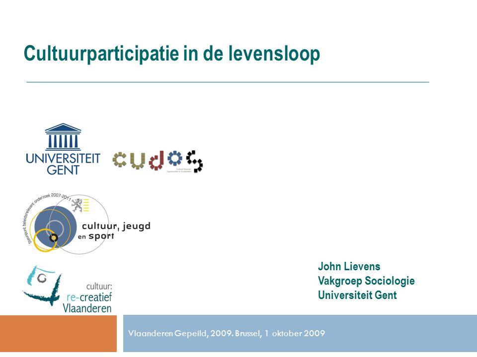 Vlaanderen Gepeild, 2009. Brussel, 1 oktober 2009 Cultuurparticipatie in de levensloop John Lievens Vakgroep Sociologie Universiteit Gent