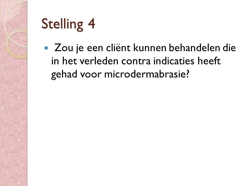 Stelling 4 Zou je een cliënt kunnen behandelen die in het verleden contra indicaties heeft gehad voor microdermabrasie?