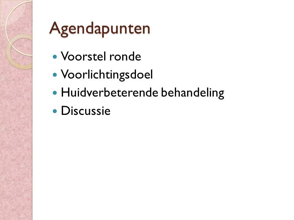Agendapunten Voorstel ronde Voorlichtingsdoel Huidverbeterende behandeling Discussie