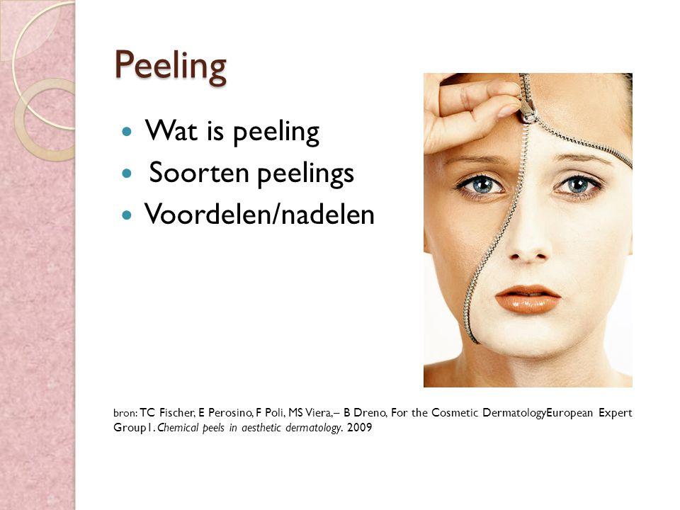 Peeling Wat is peeling Soorten peelings Voordelen/nadelen bron: TC Fischer, E Perosino, F Poli, MS Viera,– B Dreno, For the Cosmetic DermatologyEuropean Expert Group1.