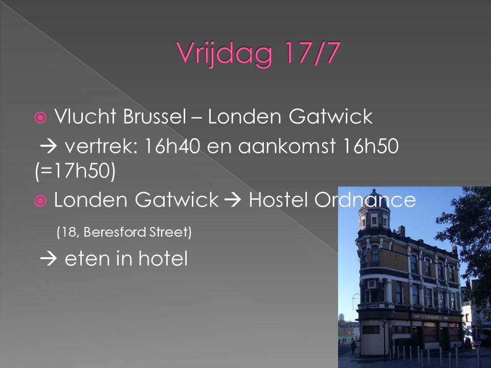  Vlucht Brussel – Londen Gatwick  vertrek: 16h40 en aankomst 16h50 (=17h50)  Londen Gatwick  Hostel Ordnance (18, Beresford Street)  eten in hotel