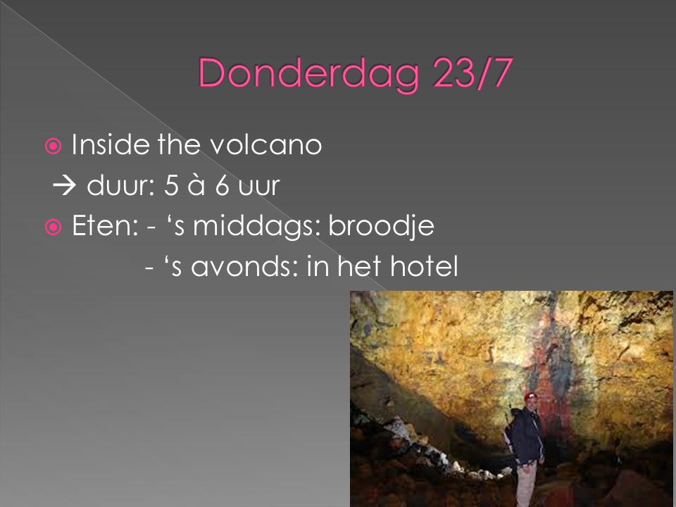  Inside the volcano  duur: 5 à 6 uur  Eten: - 's middags: broodje - 's avonds: in het hotel