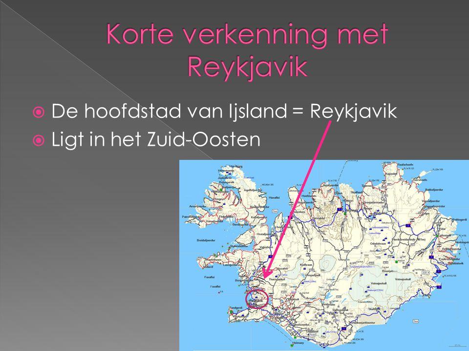  De hoofdstad van Ijsland = Reykjavik   Ligt in het Zuid-Oosten