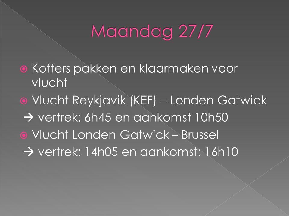  Koffers pakken en klaarmaken voor vlucht  Vlucht Reykjavik (KEF) – Londen Gatwick  vertrek: 6h45 en aankomst 10h50  Vlucht Londen Gatwick – Brussel  vertrek: 14h05 en aankomst: 16h10