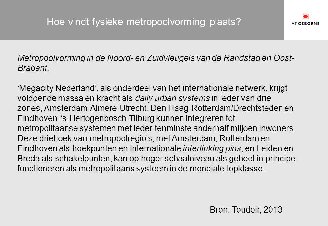 Hoe vindt fysieke metropoolvorming plaats? Metropoolvorming in de Noord- en Zuidvleugels van de Randstad en Oost- Brabant. 'Megacity Nederland', als o