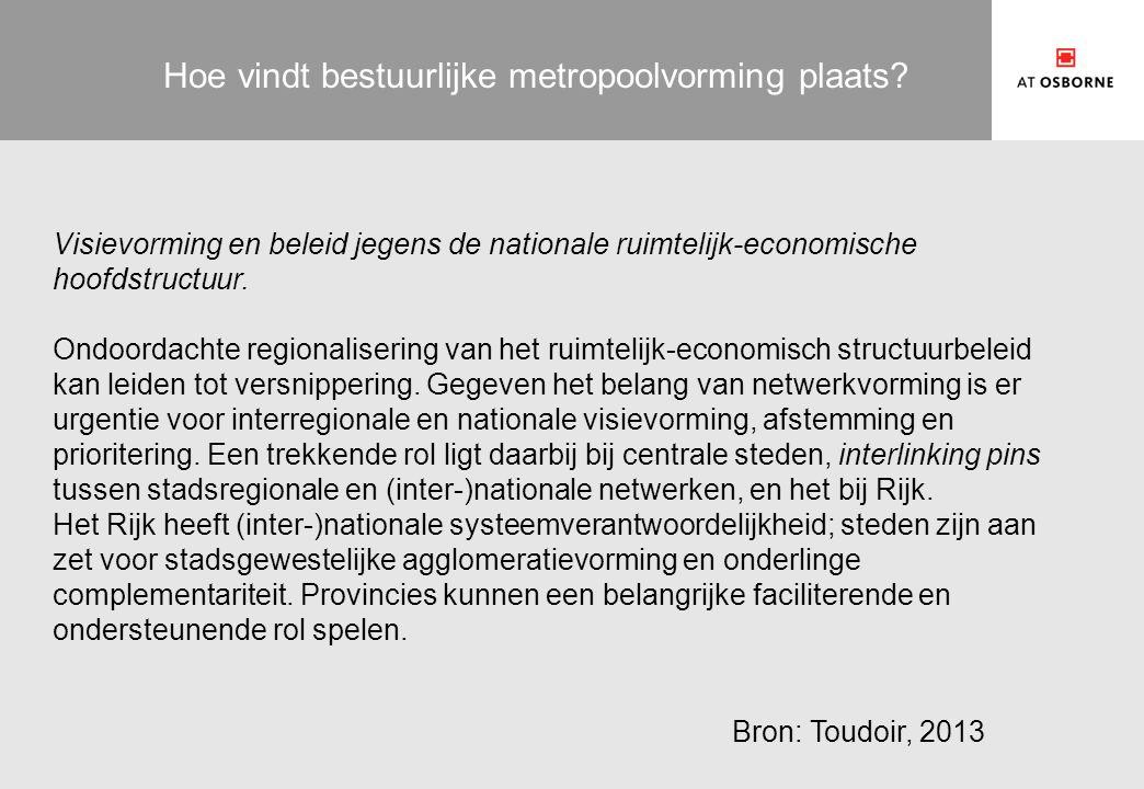Hoe vindt bestuurlijke metropoolvorming plaats? Visievorming en beleid jegens de nationale ruimtelijk-economische hoofdstructuur. Ondoordachte regiona