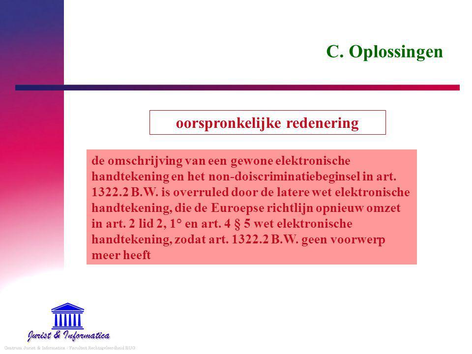 C. Oplossingen de omschrijving van een gewone elektronische handtekening en het non-doiscriminatiebeginsel in art. 1322.2 B.W. is overruled door de la
