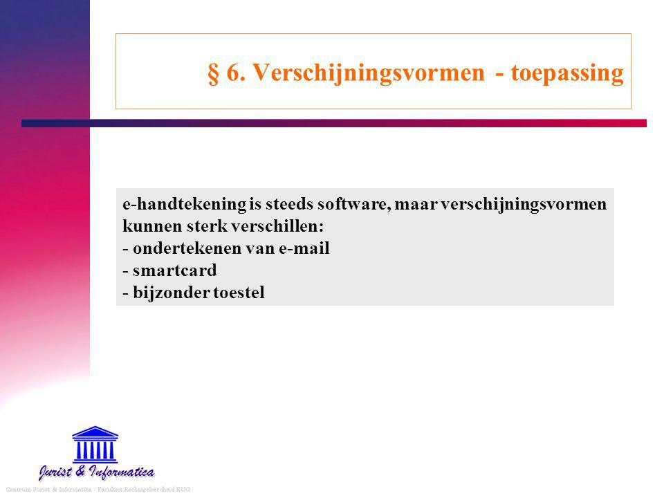 § 6. Verschijningsvormen - toepassing e-handtekening is steeds software, maar verschijningsvormen kunnen sterk verschillen: - ondertekenen van e-mail