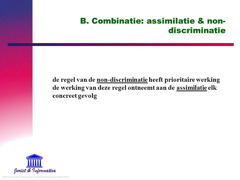 B. Combinatie: assimilatie & non- discriminatie de regel van de non-discriminatie heeft prioritaire werking de werking van deze regel ontneemt aan de