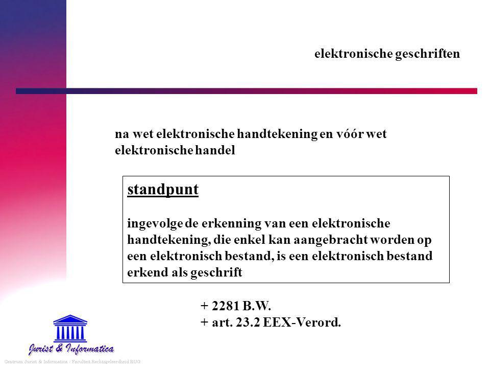 elektronische geschriften na wet elektronische handtekening en vóór wet elektronische handel standpunt ingevolge de erkenning van een elektronische handtekening, die enkel kan aangebracht worden op een elektronisch bestand, is een elektronisch bestand erkend als geschrift + 2281 B.W.