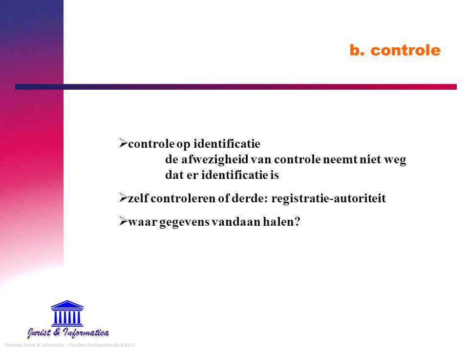 b. controle  controle op identificatie de afwezigheid van controle neemt niet weg dat er identificatie is  zelf controleren of derde: registratie-au