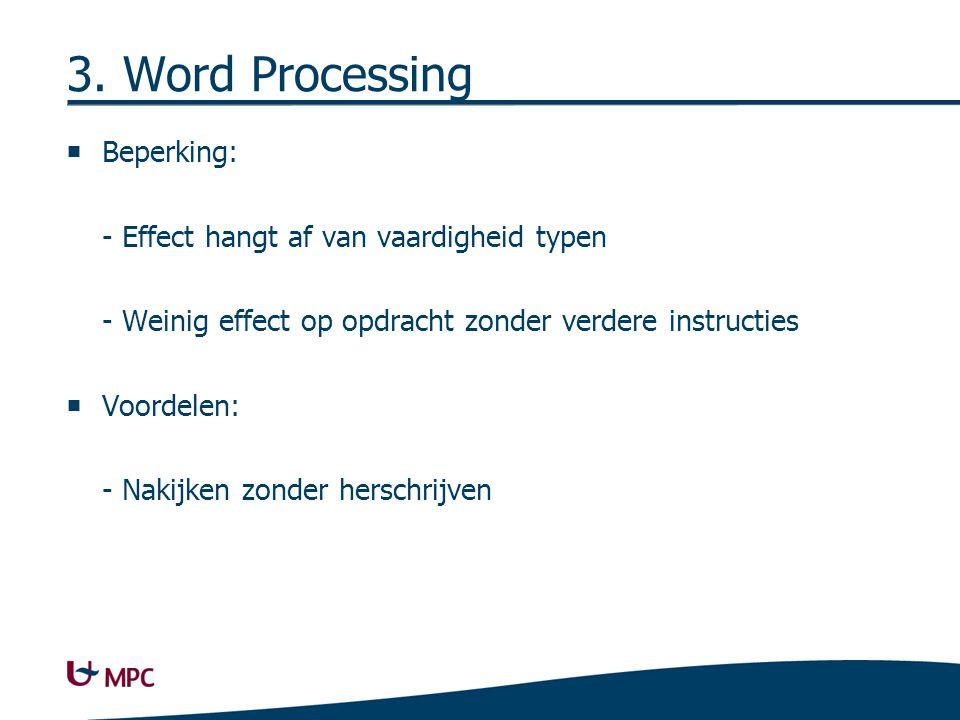 3. Word Processing  Beperking: - Effect hangt af van vaardigheid typen - Weinig effect op opdracht zonder verdere instructies  Voordelen: - Nakijken