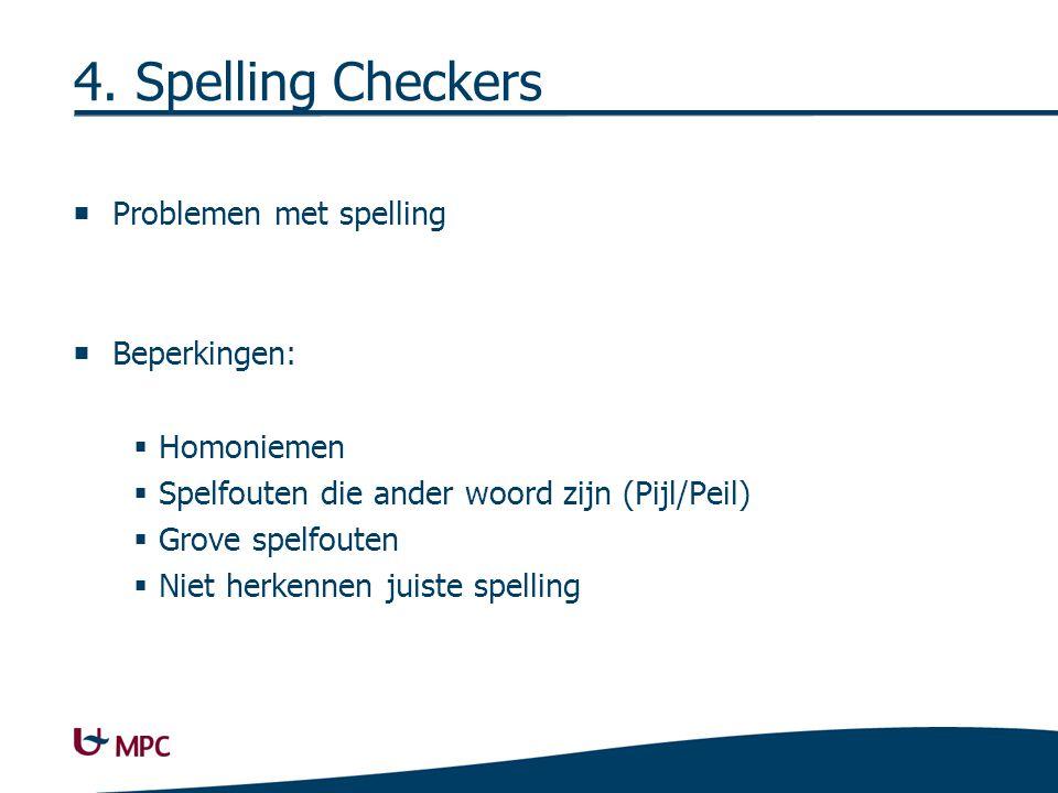 4. Spelling Checkers  Problemen met spelling  Beperkingen:  Homoniemen  Spelfouten die ander woord zijn (Pijl/Peil)  Grove spelfouten  Niet herk